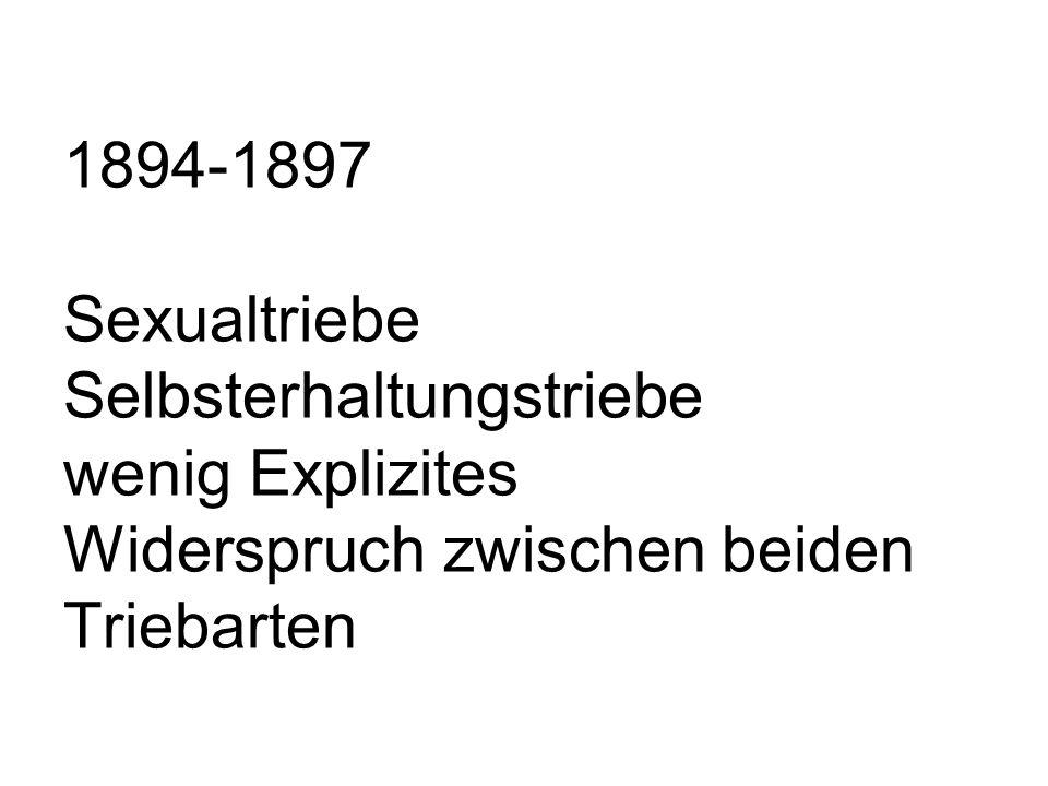 1894-1897 Sexualtriebe Selbsterhaltungstriebe wenig Explizites Widerspruch zwischen beiden Triebarten