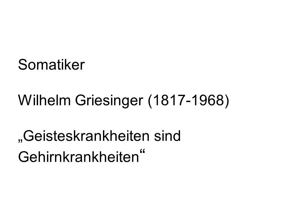 Somatiker Wilhelm Griesinger (1817-1968) Geisteskrankheiten sind Gehirnkrankheiten