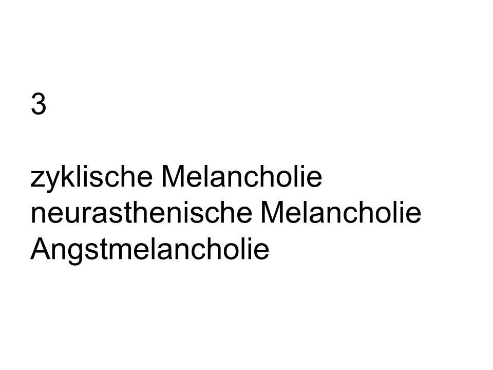 3 zyklische Melancholie neurasthenische Melancholie Angstmelancholie