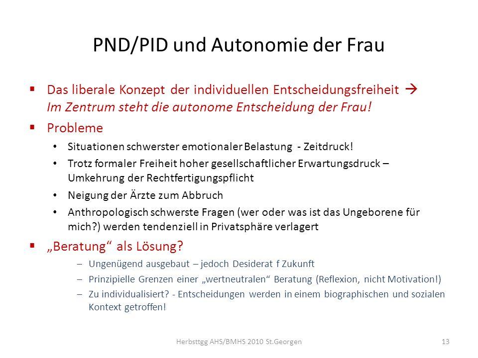 PND/PID und Autonomie der Frau Das liberale Konzept der individuellen Entscheidungsfreiheit Im Zentrum steht die autonome Entscheidung der Frau! Probl