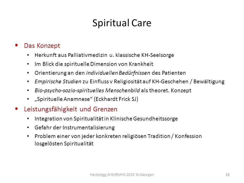 Spiritual Care Das Konzept Herkunft aus Palliativmedizin u. klassische KH-Seelsorge Im Blick die spirituelle Dimension von Krankheit Orientierung an d