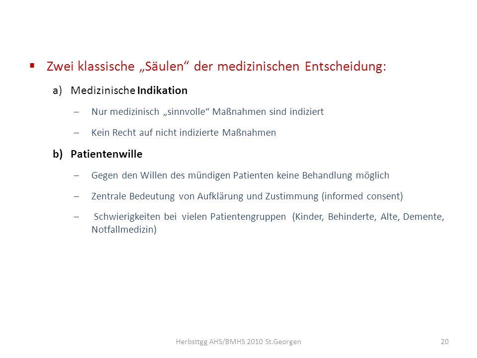 Zwei klassische Säulen der medizinischen Entscheidung: a)Medizinische Indikation Nur medizinisch sinnvolle Maßnahmen sind indiziert Kein Recht auf nic