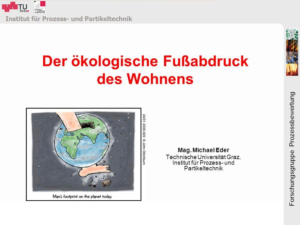 Forschungsgruppe Prozessbewertung Der ökologische Fußabdruck des Wohnens Mag.