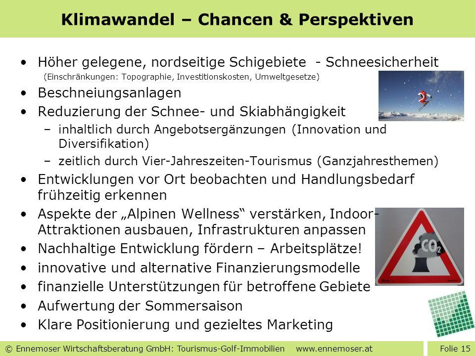 © Ennemoser Wirtschaftsberatung GmbH: Tourismus-Golf-Immobilien www.ennemoser.at Klimawandel – Chancen & Perspektiven Höher gelegene, nordseitige Schi