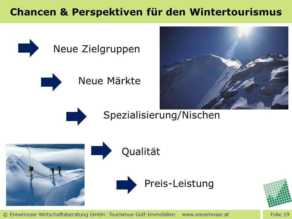 © Ennemoser Wirtschaftsberatung GmbH: Tourismus-Golf-Immobilien www.ennemoser.at Chancen & Perspektiven für den Wintertourismus Folie 19 Neue Zielgrup