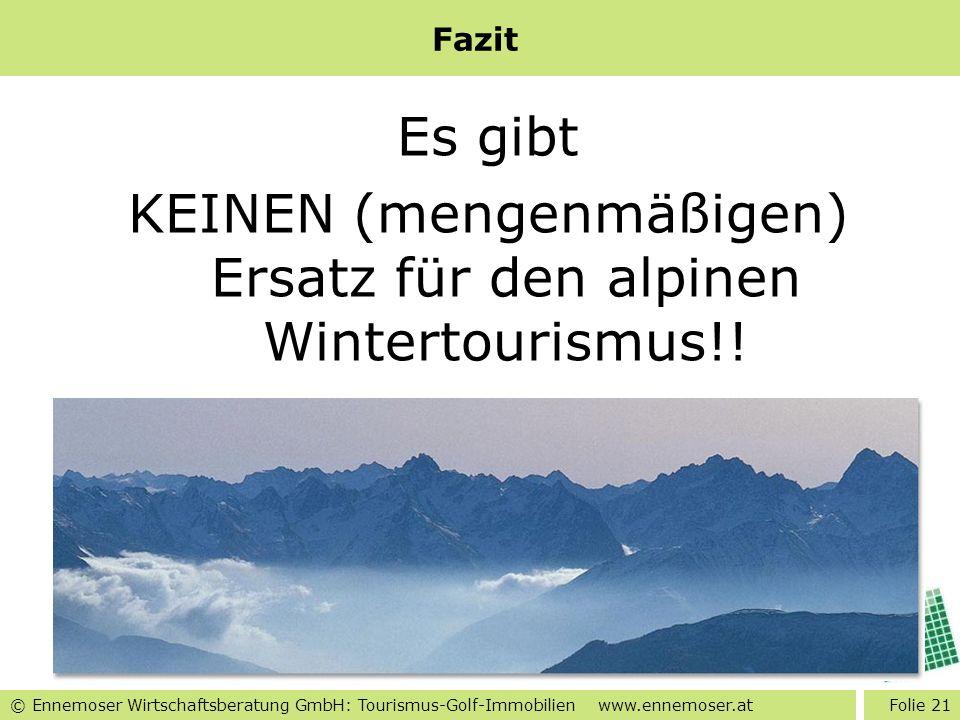 © Ennemoser Wirtschaftsberatung GmbH: Tourismus-Golf-Immobilien www.ennemoser.at Fazit Es gibt KEINEN (mengenmäßigen) Ersatz für den alpinen Wintertou