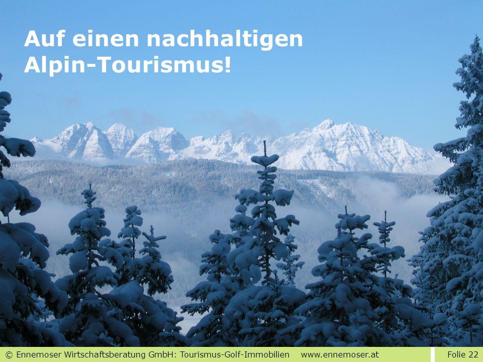 © Ennemoser Wirtschaftsberatung GmbH: Tourismus-Golf-Immobilien www.ennemoser.at Folie 22 Auf einen nachhaltigen Alpin-Tourismus!
