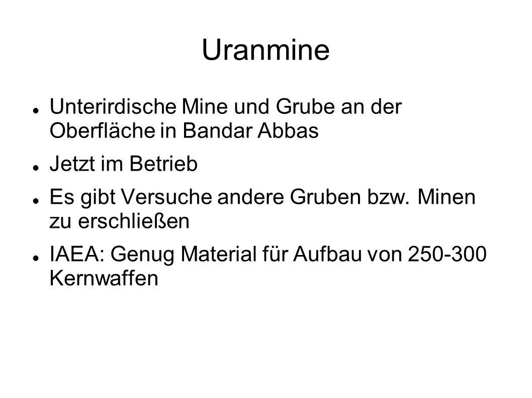 Uranmine Unterirdische Mine und Grube an der Oberfläche in Bandar Abbas Jetzt im Betrieb Es gibt Versuche andere Gruben bzw. Minen zu erschließen IAEA