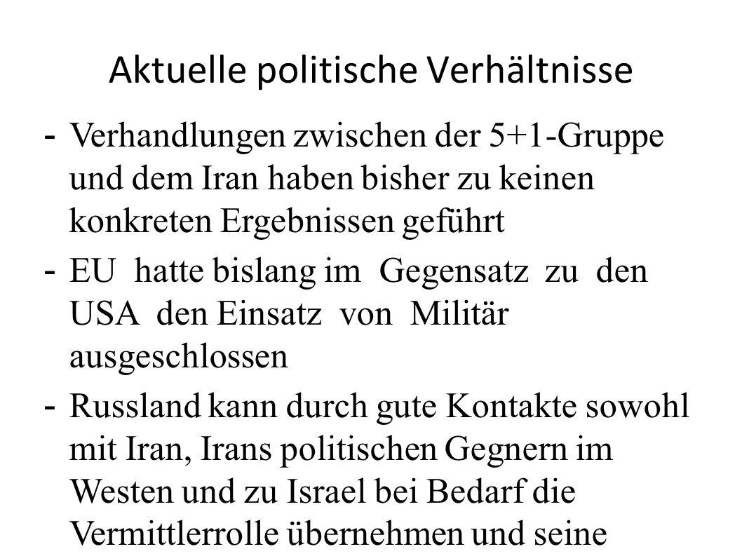 Aktuelle politische Verhältnisse - Verhandlungen zwischen der 5+1-Gruppe und dem Iran haben bisher zu keinen konkreten Ergebnissen geführt - EU hatte