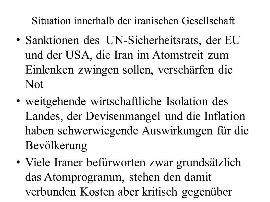 Situation innerhalb der iranischen Gesellschaft Sanktionen des UN-Sicherheitsrats, der EU und der USA, die Iran im Atomstreit zum Einlenken zwingen so