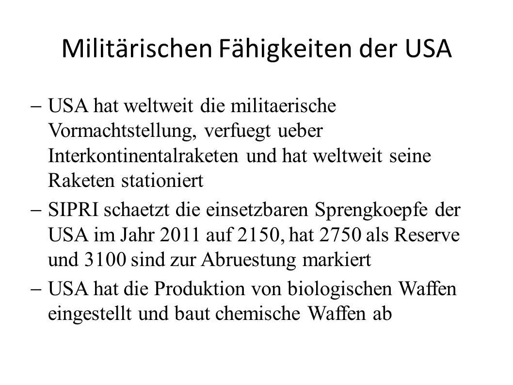 Militärischen Fähigkeiten der USA USA hat weltweit die militaerische Vormachtstellung, verfuegt ueber Interkontinentalraketen und hat weltweit seine R
