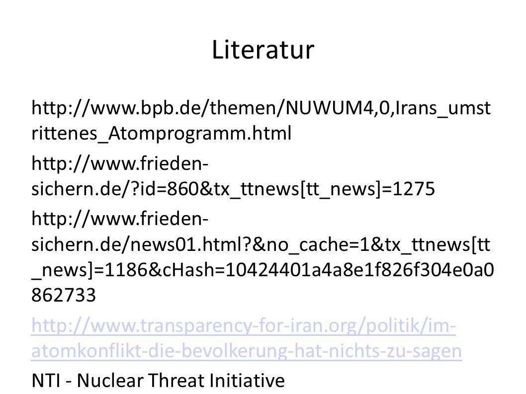 Literatur http://www.bpb.de/themen/NUWUM4,0,Irans_umst rittenes_Atomprogramm.html http://www.frieden- sichern.de/?id=860&tx_ttnews[tt_news]=1275 http: