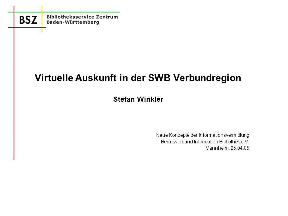 Virtuelle Auskunft in der SWB Verbundregion Stefan Winkler Neue Konzepte der Informationsvermittlung Berufsverband Information Bibliothek e.V. Mannhei