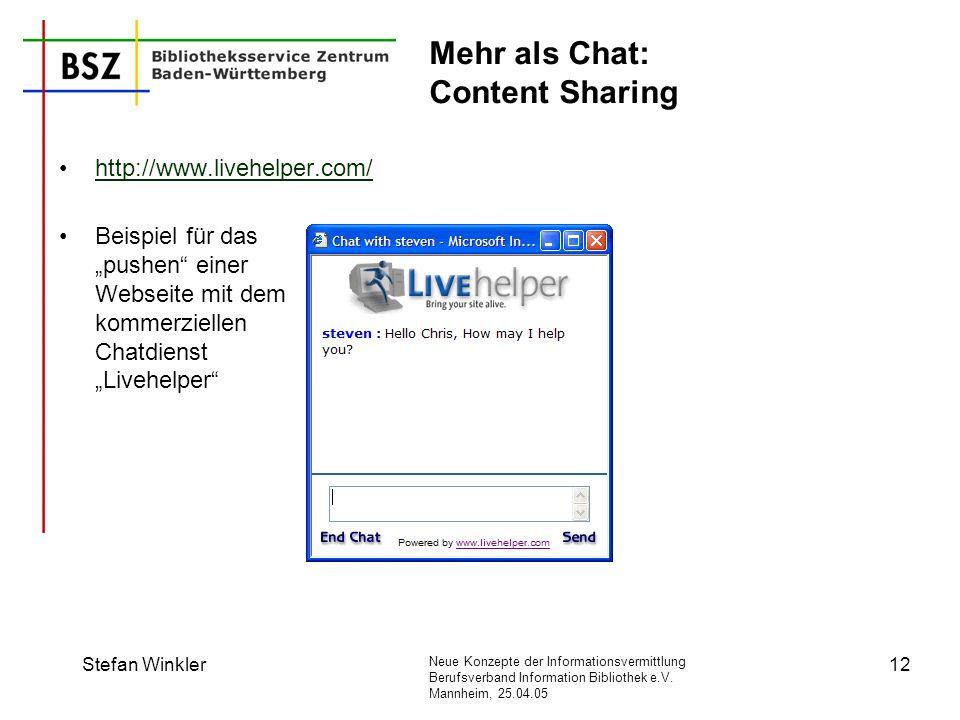 Neue Konzepte der Informationsvermittlung Berufsverband Information Bibliothek e.V. Mannheim, 25.04.05 Stefan Winkler12 Mehr als Chat: Content Sharing