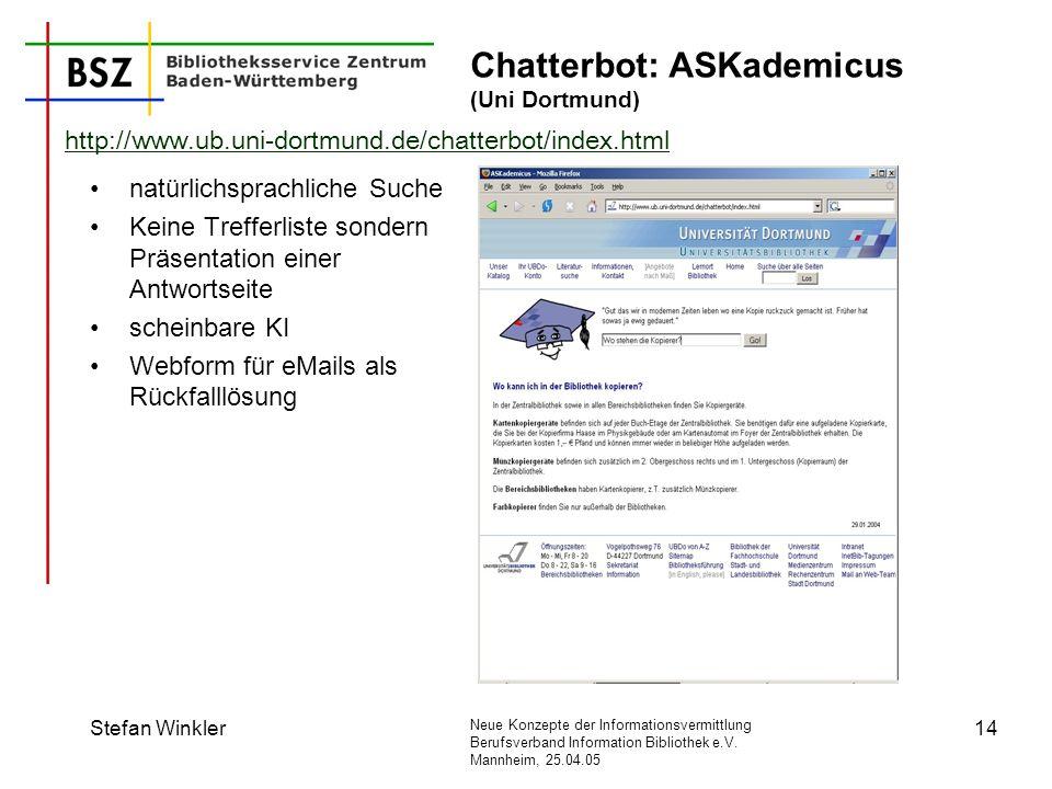 Neue Konzepte der Informationsvermittlung Berufsverband Information Bibliothek e.V. Mannheim, 25.04.05 Stefan Winkler14 Chatterbot: ASKademicus (Uni D