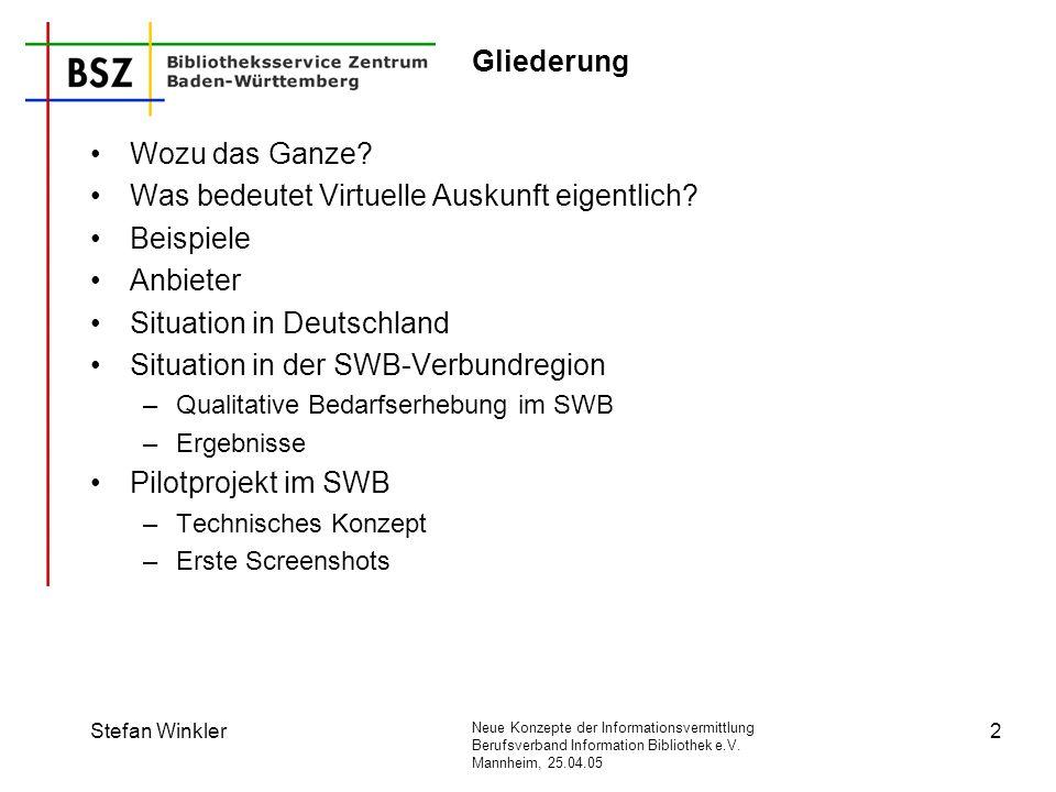 Neue Konzepte der Informationsvermittlung Berufsverband Information Bibliothek e.V. Mannheim, 25.04.05 Stefan Winkler2 Gliederung Wozu das Ganze? Was