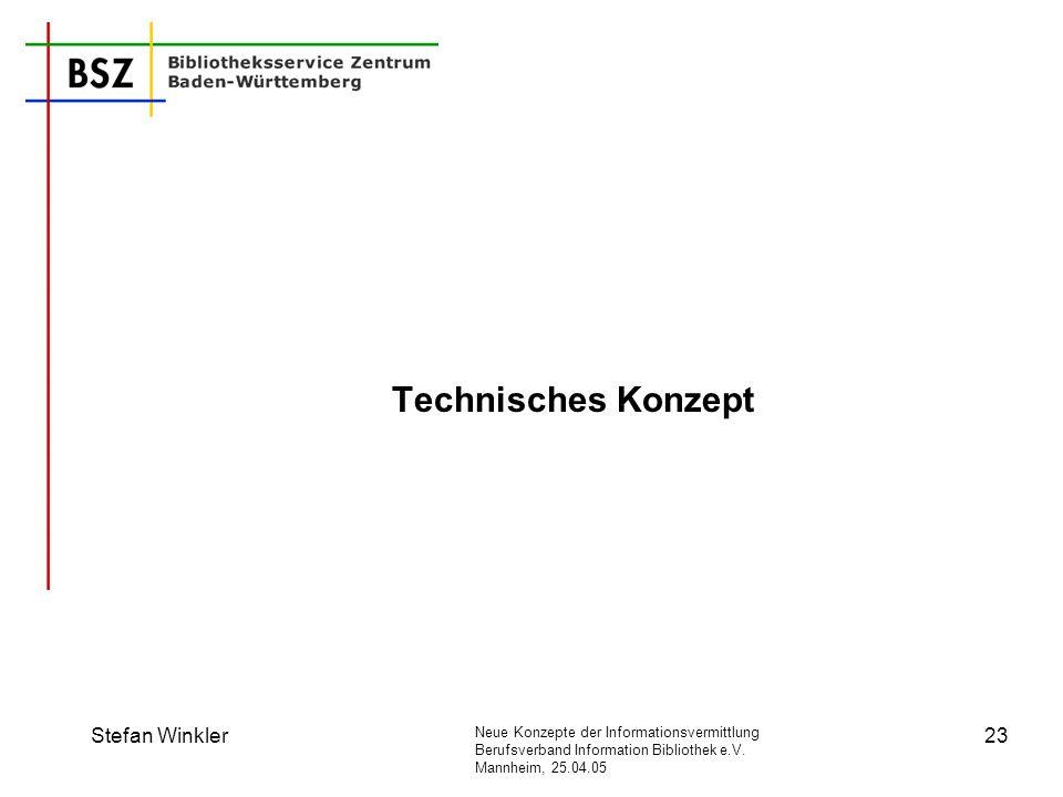 Neue Konzepte der Informationsvermittlung Berufsverband Information Bibliothek e.V. Mannheim, 25.04.05 Stefan Winkler23 Technisches Konzept