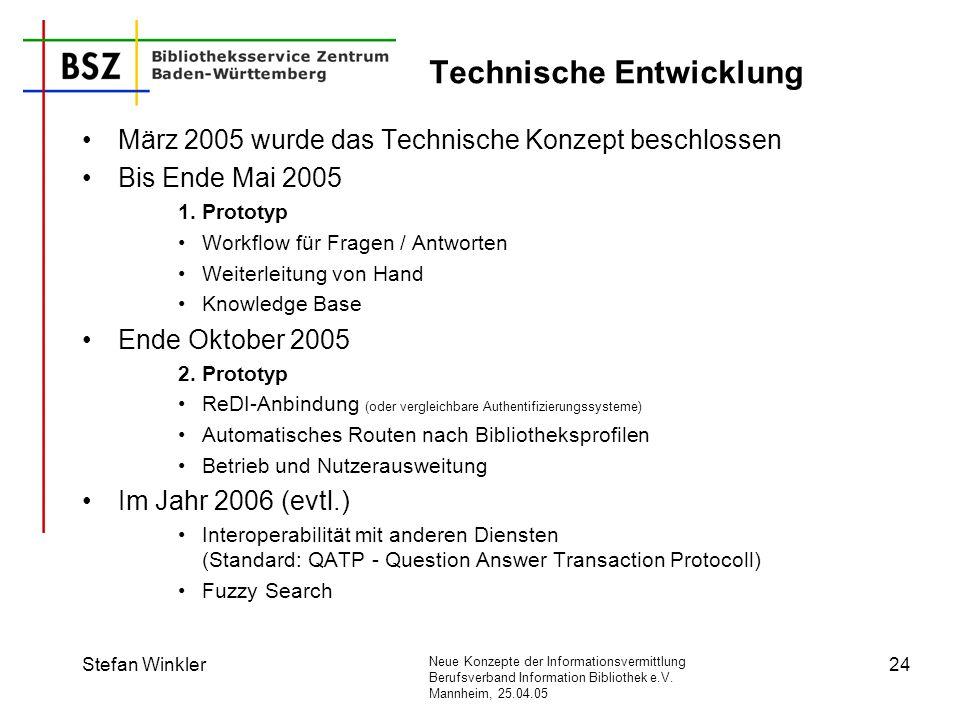 Neue Konzepte der Informationsvermittlung Berufsverband Information Bibliothek e.V. Mannheim, 25.04.05 Stefan Winkler24 Technische Entwicklung März 20