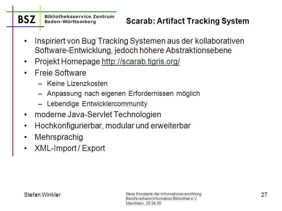 Neue Konzepte der Informationsvermittlung Berufsverband Information Bibliothek e.V. Mannheim, 25.04.05 Stefan Winkler27 Scarab: Artifact Tracking Syst