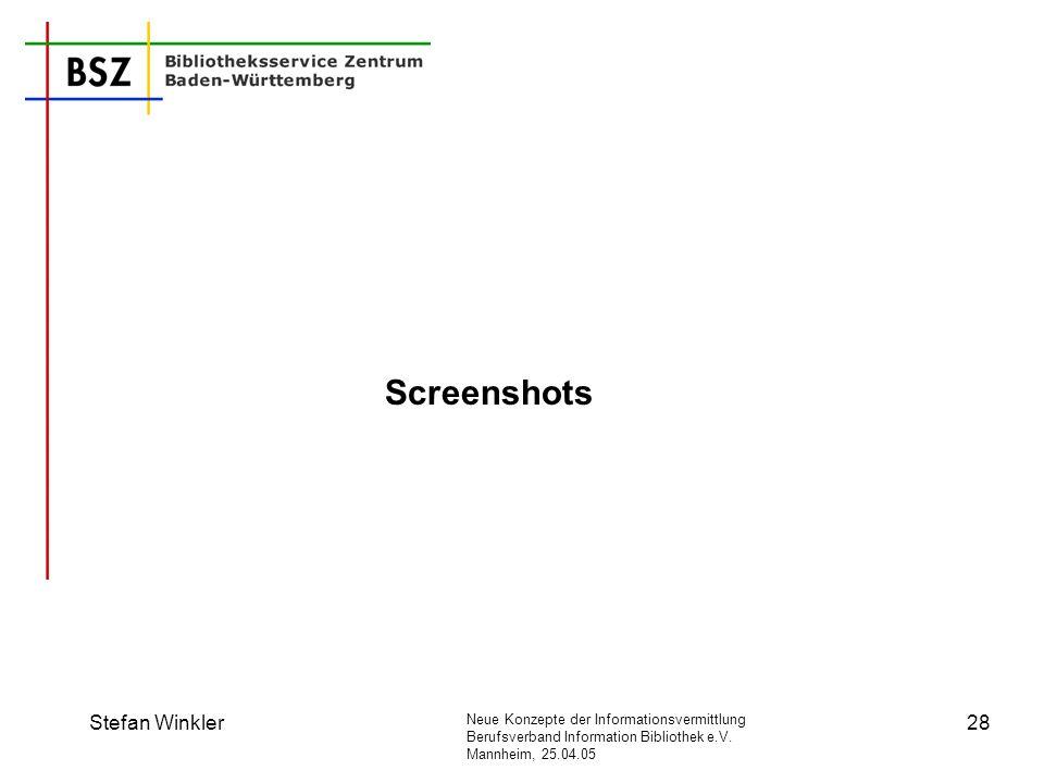 Neue Konzepte der Informationsvermittlung Berufsverband Information Bibliothek e.V. Mannheim, 25.04.05 Stefan Winkler28 Screenshots