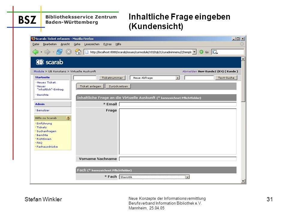 Neue Konzepte der Informationsvermittlung Berufsverband Information Bibliothek e.V. Mannheim, 25.04.05 Stefan Winkler31 Inhaltliche Frage eingeben (Ku