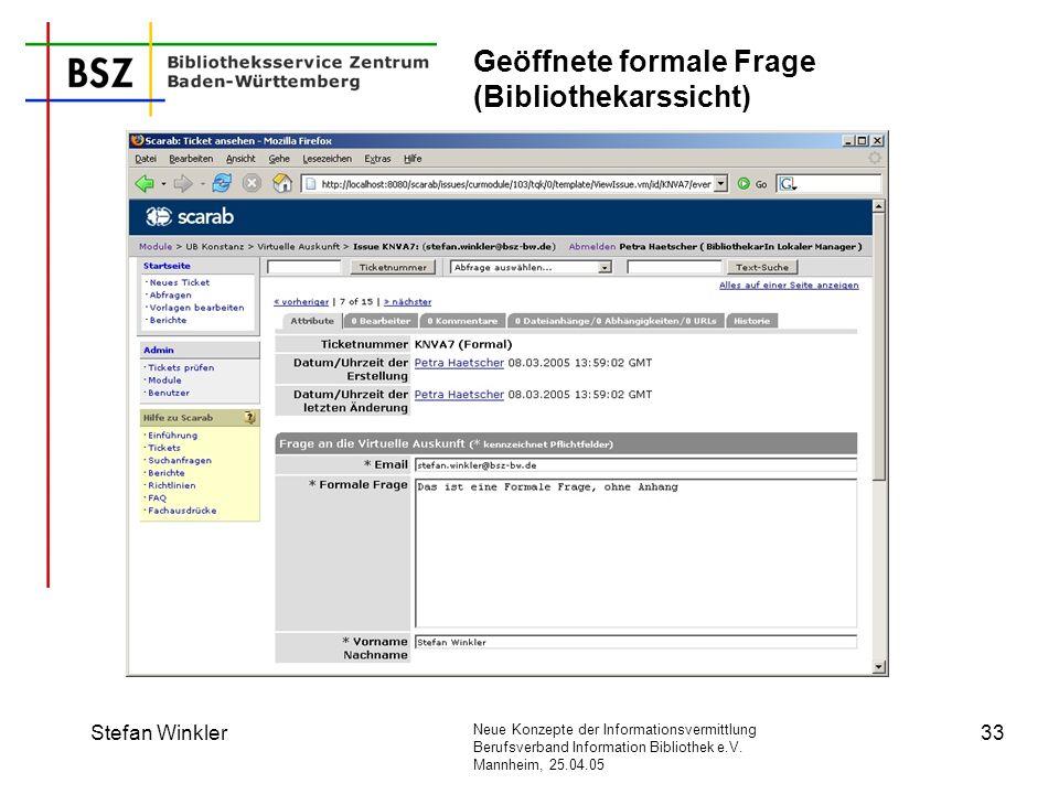 Neue Konzepte der Informationsvermittlung Berufsverband Information Bibliothek e.V. Mannheim, 25.04.05 Stefan Winkler33 Geöffnete formale Frage (Bibli