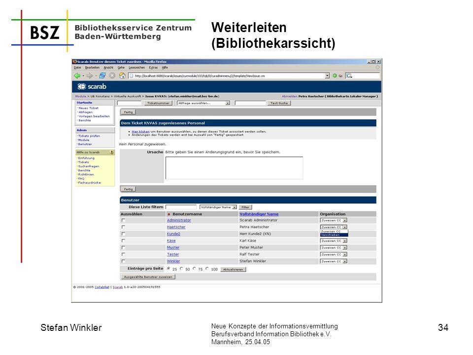 Neue Konzepte der Informationsvermittlung Berufsverband Information Bibliothek e.V. Mannheim, 25.04.05 Stefan Winkler34 Weiterleiten (Bibliothekarssic