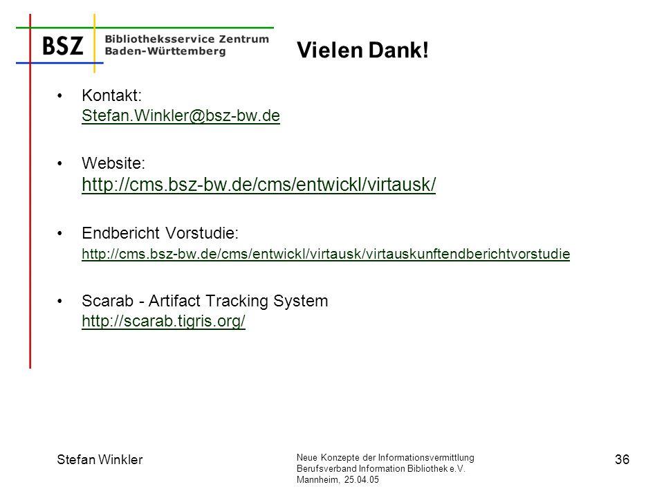 Neue Konzepte der Informationsvermittlung Berufsverband Information Bibliothek e.V. Mannheim, 25.04.05 Stefan Winkler36 Vielen Dank! Kontakt: Stefan.W