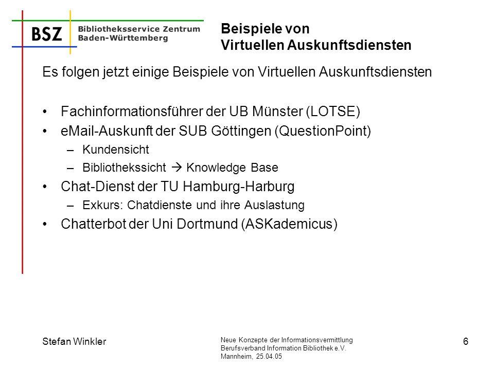 Neue Konzepte der Informationsvermittlung Berufsverband Information Bibliothek e.V. Mannheim, 25.04.05 Stefan Winkler6 Beispiele von Virtuellen Auskun