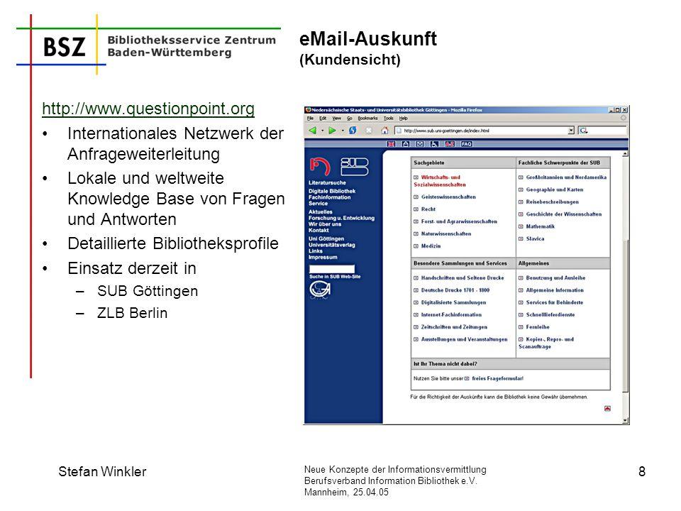 Neue Konzepte der Informationsvermittlung Berufsverband Information Bibliothek e.V. Mannheim, 25.04.05 Stefan Winkler8 eMail-Auskunft (Kundensicht) ht