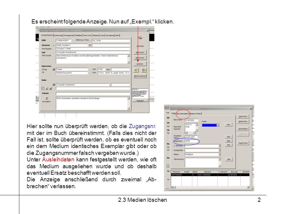 2.3 Medien löschen2 Es erscheint folgende Anzeige. Nun auf Exempl. klicken. Hier sollte nun überprüft werden, ob die Zugangsnr. mit der im Buch überei