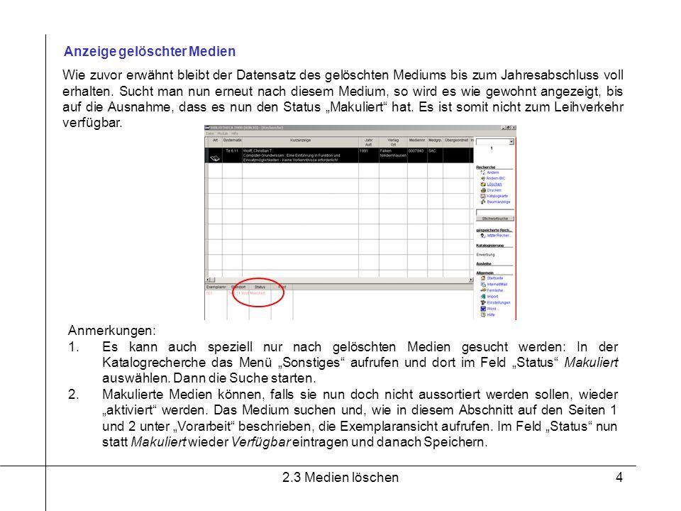 2.3 Medien löschen4 Anzeige gelöschter Medien Wie zuvor erwähnt bleibt der Datensatz des gelöschten Mediums bis zum Jahresabschluss voll erhalten. Suc