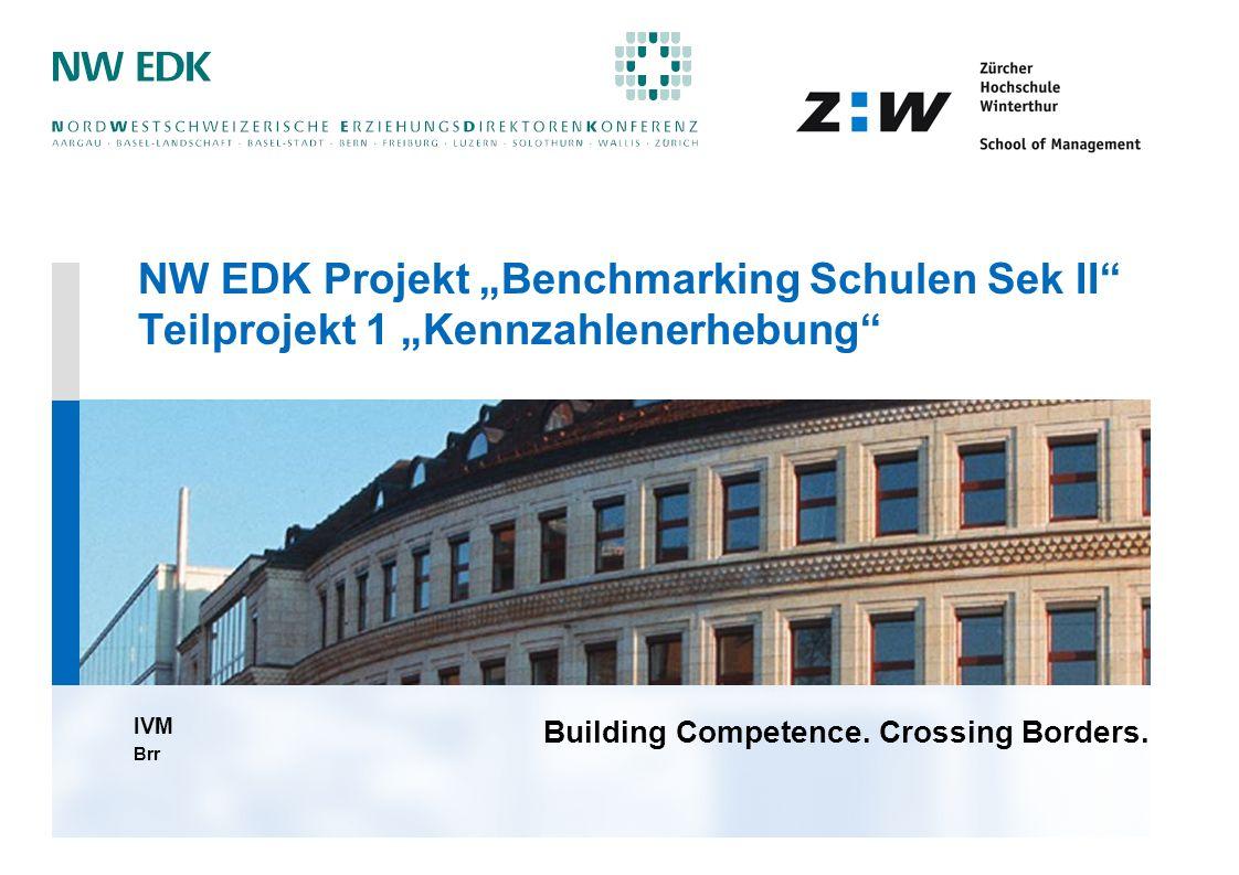 Building Competence. Crossing Borders. NW EDK Projekt Benchmarking Schulen Sek II Teilprojekt 1 Kennzahlenerhebung IVM Brr