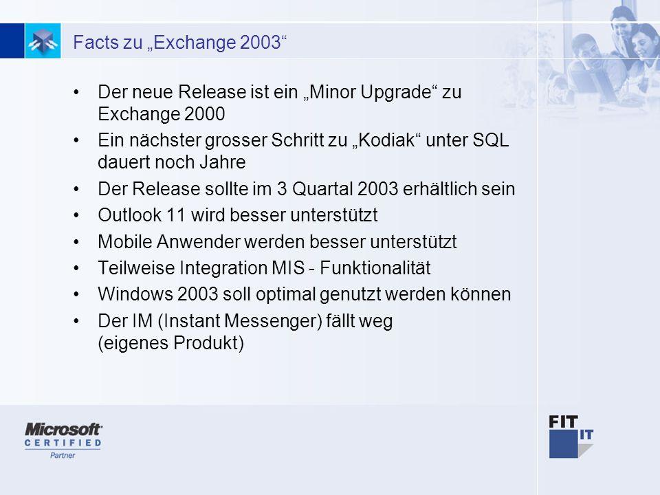 2 Facts zu Exchange 2003 Der neue Release ist ein Minor Upgrade zu Exchange 2000 Ein nächster grosser Schritt zu Kodiak unter SQL dauert noch Jahre De