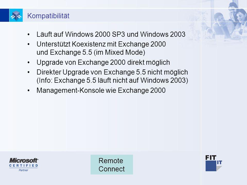 3 Kompatibilität Läuft auf Windows 2000 SP3 und Windows 2003 Unterstützt Koexistenz mit Exchange 2000 und Exchange 5.5 (im Mixed Mode) Upgrade von Exchange 2000 direkt möglich Direkter Upgrade von Exchange 5.5 nicht möglich (Info: Exchange 5.5 läuft nicht auf Windows 2003) Management-Konsole wie Exchange 2000 Remote Connect