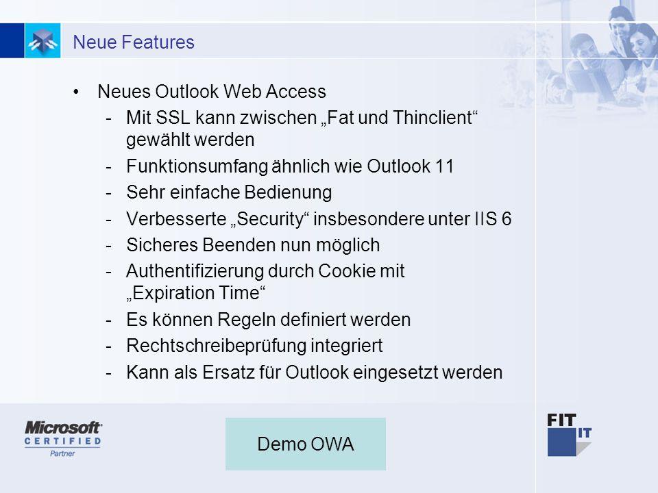 4 Neue Features Neues Outlook Web Access -Mit SSL kann zwischen Fat und Thinclient gewählt werden -Funktionsumfang ähnlich wie Outlook 11 -Sehr einfache Bedienung -Verbesserte Security insbesondere unter IIS 6 -Sicheres Beenden nun möglich -Authentifizierung durch Cookie mit Expiration Time -Es können Regeln definiert werden -Rechtschreibeprüfung integriert -Kann als Ersatz für Outlook eingesetzt werden Demo OWA