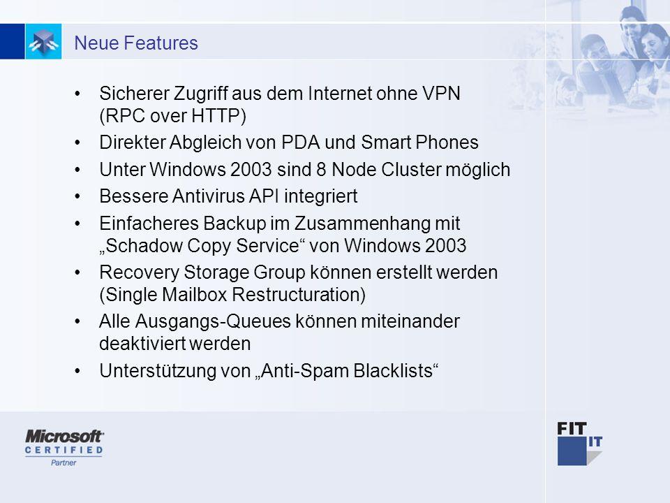 5 Neue Features Sicherer Zugriff aus dem Internet ohne VPN (RPC over HTTP) Direkter Abgleich von PDA und Smart Phones Unter Windows 2003 sind 8 Node C