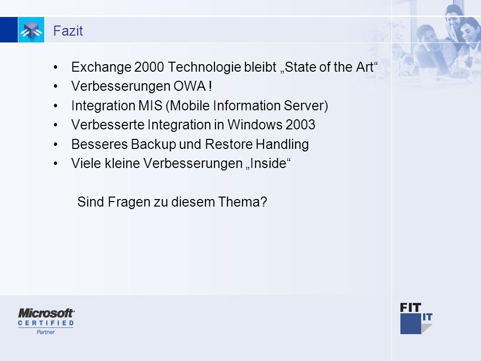 7 Fazit Exchange 2000 Technologie bleibt State of the Art Verbesserungen OWA ! Integration MIS (Mobile Information Server) Verbesserte Integration in