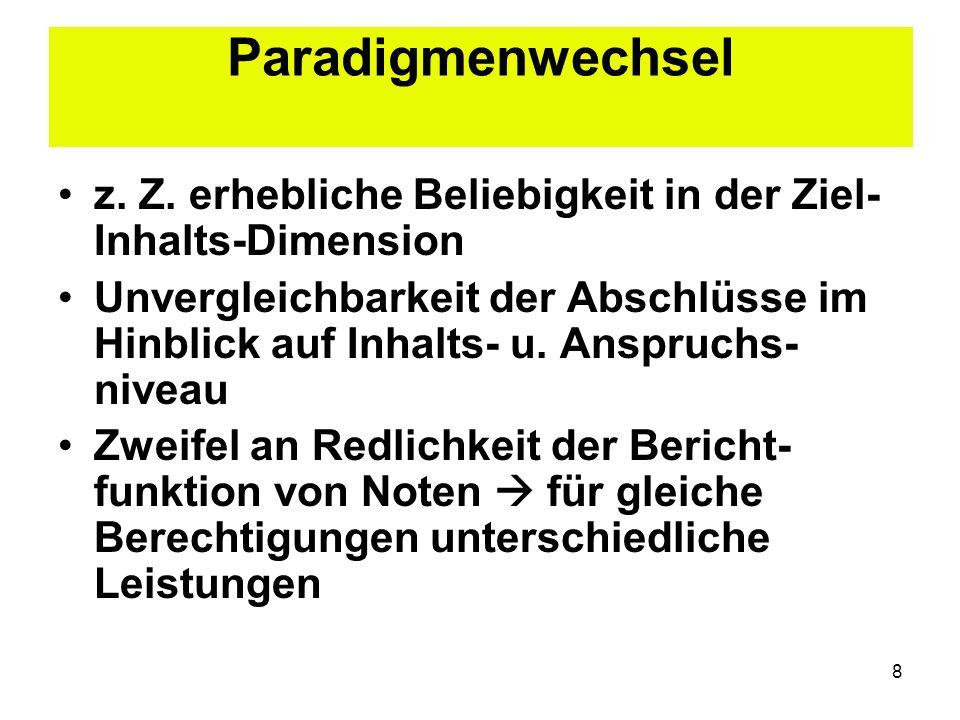 8 Paradigmenwechsel z. Z. erhebliche Beliebigkeit in der Ziel- Inhalts-Dimension Unvergleichbarkeit der Abschlüsse im Hinblick auf Inhalts- u. Anspruc
