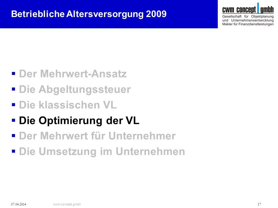 cwm concept gmbh 07.04.2014 17 Betriebliche Altersversorgung 2009 Der Mehrwert-Ansatz Die Abgeltungssteuer Die klassischen VL Die Optimierung der VL D