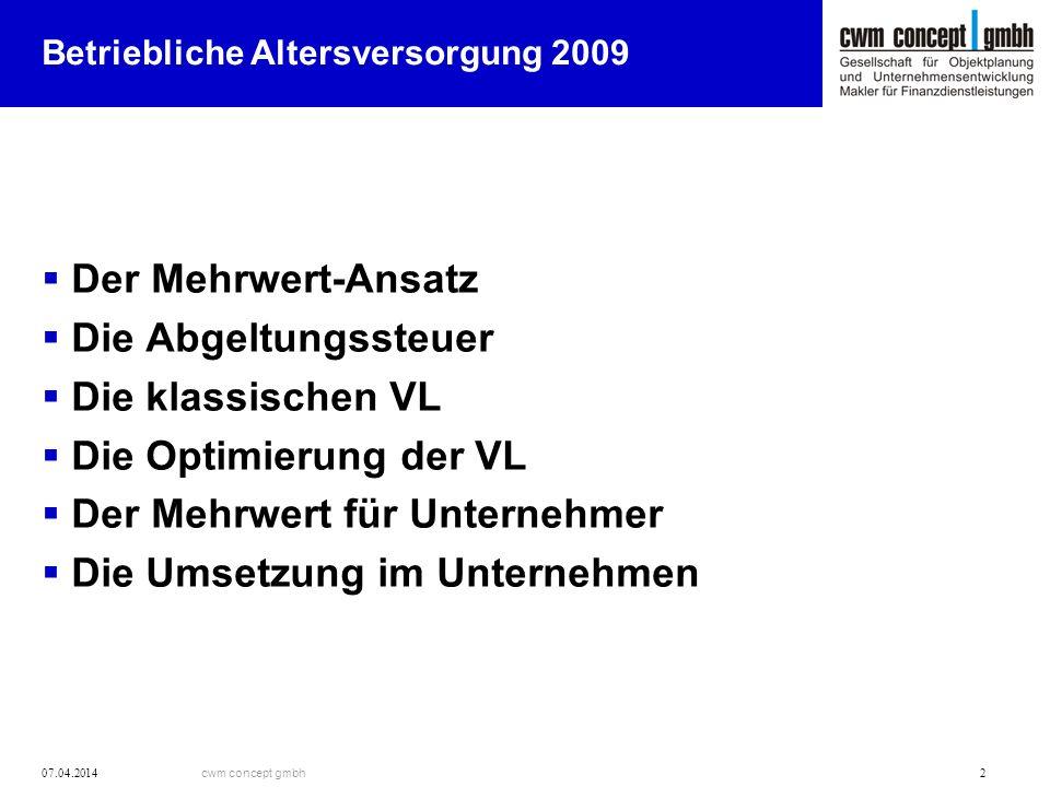 cwm concept gmbh 07.04.2014 2 Betriebliche Altersversorgung 2009 Der Mehrwert-Ansatz Die Abgeltungssteuer Die klassischen VL Die Optimierung der VL De