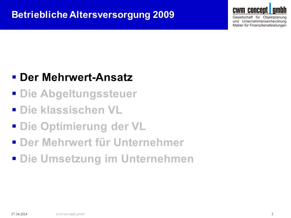 cwm concept gmbh 07.04.2014 3 Betriebliche Altersversorgung 2009 Der Mehrwert-Ansatz Die Abgeltungssteuer Die klassischen VL Die Optimierung der VL De