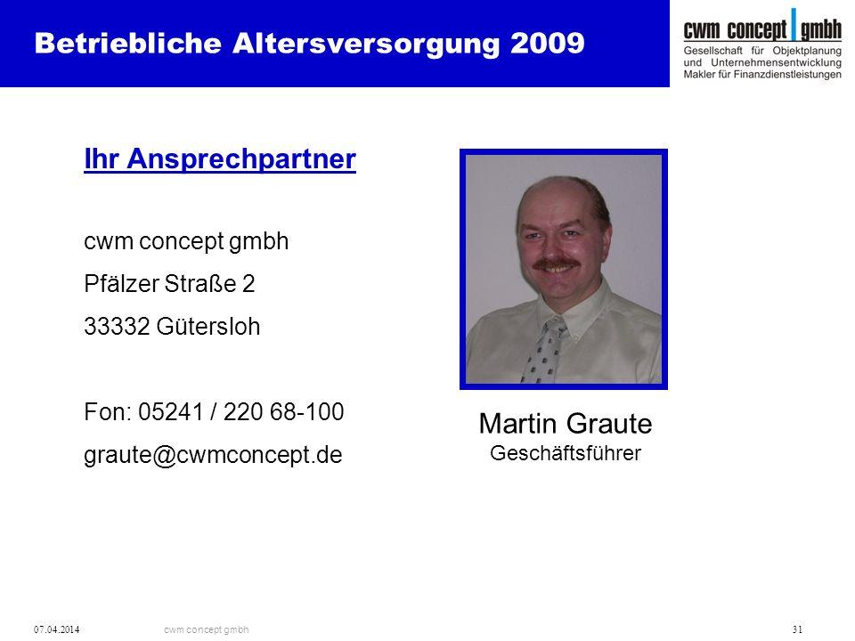 cwm concept gmbh 07.04.2014 31 Betriebliche Altersversorgung 2009 Ihr Ansprechpartner cwm concept gmbh Pfälzer Straße 2 33332 Gütersloh Fon: 05241 / 2