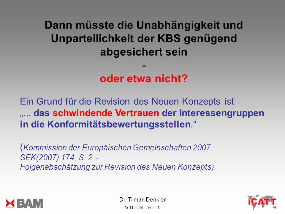 Dr. Tilman Denkler 25.11.2008 – Folie 15 Dann müsste die Unabhängigkeit und Unparteilichkeit der KBS genügend abgesichert sein - oder etwa nicht? Ein