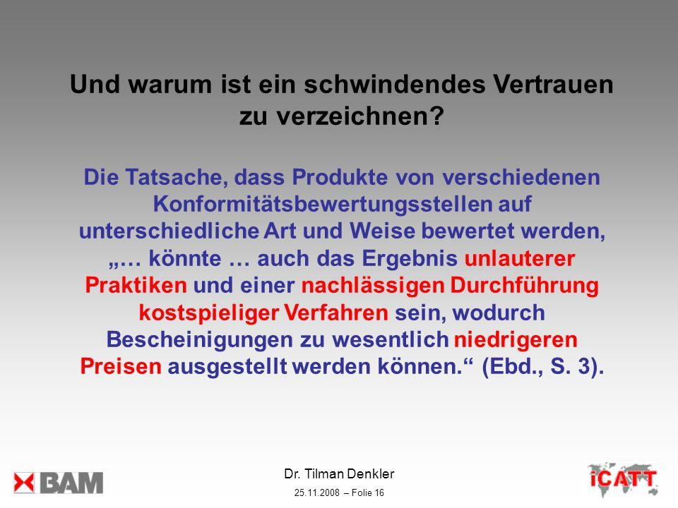 Dr. Tilman Denkler 25.11.2008 – Folie 16 Und warum ist ein schwindendes Vertrauen zu verzeichnen? Die Tatsache, dass Produkte von verschiedenen Konfor