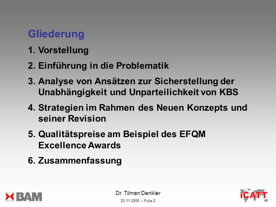Dr. Tilman Denkler 25.11.2008 – Folie 2 Gliederung 1.Vorstellung 2.Einführung in die Problematik 3.Analyse von Ansätzen zur Sicherstellung der Unabhän