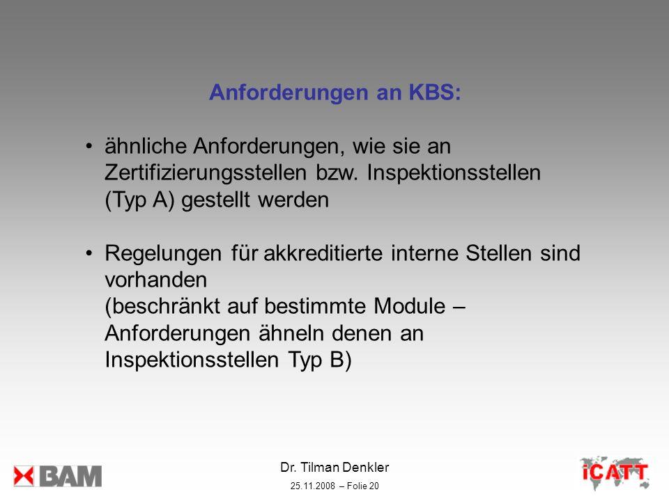 Dr. Tilman Denkler 25.11.2008 – Folie 20 Anforderungen an KBS: ähnliche Anforderungen, wie sie an Zertifizierungsstellen bzw. Inspektionsstellen (Typ