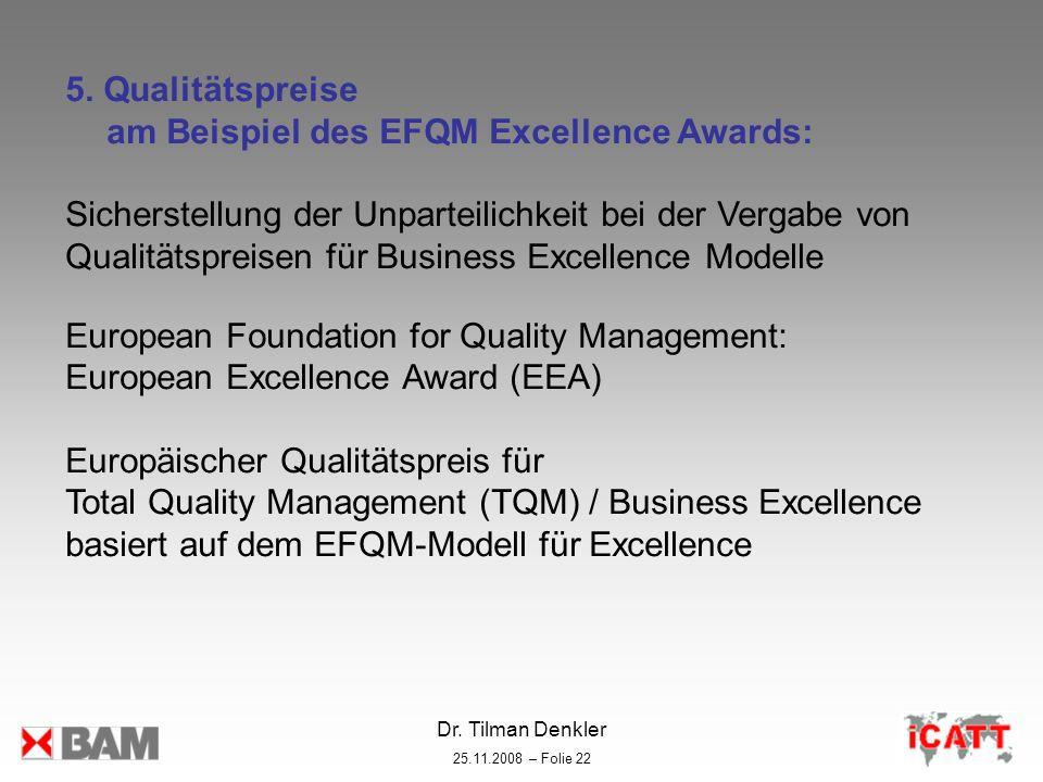 Dr. Tilman Denkler 25.11.2008 – Folie 22 5. Qualitätspreise am Beispiel des EFQM Excellence Awards: Sicherstellung der Unparteilichkeit bei der Vergab