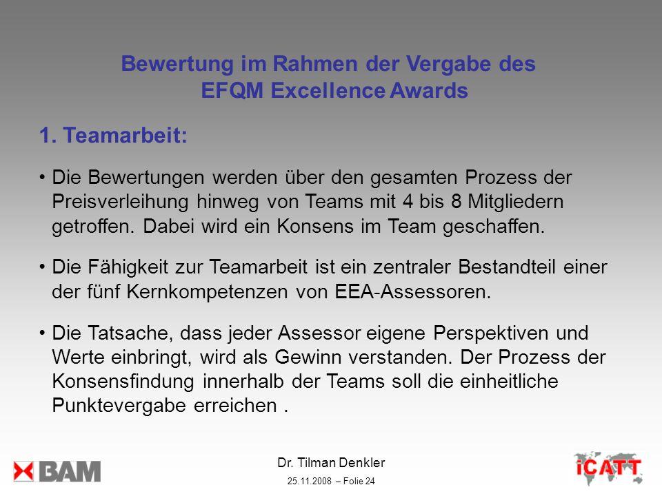 Dr. Tilman Denkler 25.11.2008 – Folie 24 Bewertung im Rahmen der Vergabe des EFQM Excellence Awards 1. Teamarbeit: Die Bewertungen werden über den ges