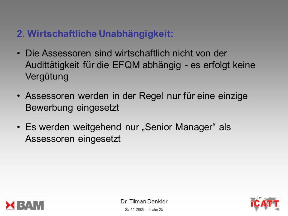 Dr. Tilman Denkler 25.11.2008 – Folie 25 2. Wirtschaftliche Unabhängigkeit: Die Assessoren sind wirtschaftlich nicht von der Audittätigkeit für die EF